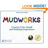 Mudworks: Creative Clay, Dough, and Modeling Experiences (Bright Ideas for Learning (TM))