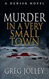 Murder In A Very Small Town: A Danser Novel (English Edition)