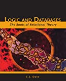 Logic and Databases: The Roots of Relational Theory (1425122906) by Date, C. J.