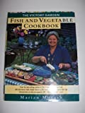 The Victory Garden Fish and Vegetable Cookbook