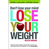 "Don't Lose Your Mind, Lose Your Weightvon ""Rujuta Diwekar"""