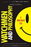 Watchmen and Philosophy: A Rorschach Test (The Blackwell Philosophy and Pop Culture Series) [Paperback] [2009] 1 Ed. Mark D. White, William Irwin