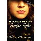 If I Could Be Like Jennifer Taylor ~ Barbara Ehrentreu