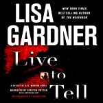 Live to Tell: A Detective D. D. Warren Novel (       UNABRIDGED) by Lisa Gardner Narrated by Kirsten Potter, Rebecca Lowman, Ann Marie Lee