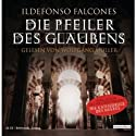 Die Pfeiler des Glaubens Audiobook by Ildefonso Falcones Narrated by Wolfgang Müller