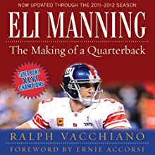 Eli Manning: The Making of a Quarterback: The Incredible Rise of the New York Giants (       UNABRIDGED) by Ralph Vacchiano Narrated by L. J. Ganser