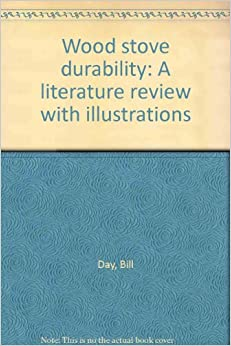 Wood stove durability: A literature review with illustrations by Bill Day