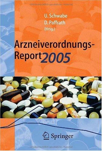 Arzneiverordnungs-Report 2005: Aktuelle Daten, Kosten, Trends Und Kommentare (German Edition)