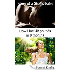 How I lost 42 pounds in 9 months: Stress Eater's Story (English Edition)