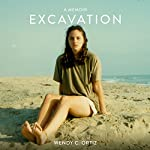 Excavation: A Memoir | Wendy C. Ortiz