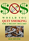 Would You Quit Smoking for a Million Dollars?: How to Quit Smoking to Become Wealthy, Not Just Healthy