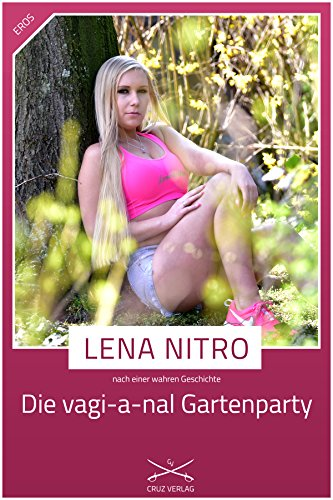Die vagi-a-nal Gartenparty: Eine Story von Lena Nitro (German Edition)