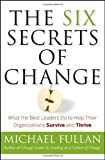 img - for The Six Secrets of Change: What the Best Leaders Do to Help Their Organizations Survive and Thrive by Michael Fullan (2011-11-22) book / textbook / text book