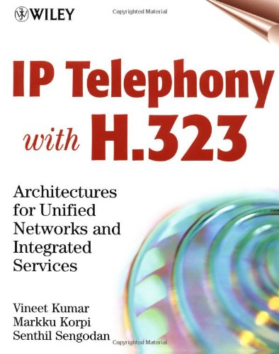IP Telephony with H.323: Architectures for Unified Networks and Integrated Services