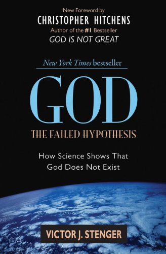 God: The Failed Hypothesis. How Science Shows That God Does Not Exist: Victor J. Stenger, Christopher Hitchens: 9781591026525: Amazon.com: Books