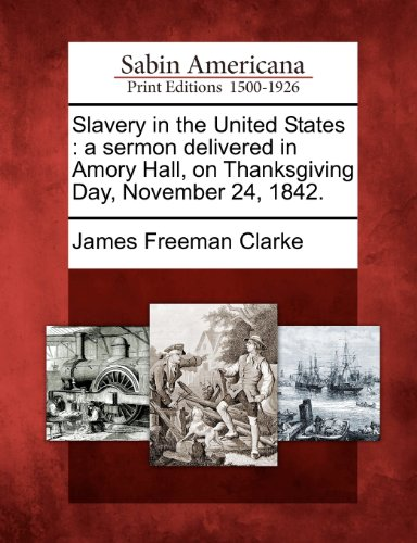 Slavery in the United States: a sermon delivered in Amory Hall, on Thanksgiving Day, November 24, 1842.