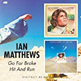 Ian Matthews Go For Broke/Hit And Run