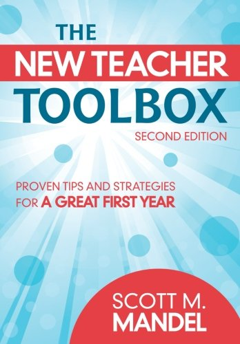The New Teacher Toolbox: Proven Tips and Strategies for a...