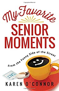 My Favorite Senior Moments: From the Funny Side of the Street from Harvest House Publishers