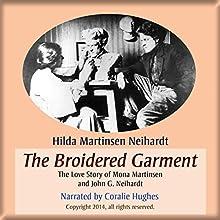 The Broidered Garment: The Love Story of Mona Martinsen and John G. Neihardt (       UNABRIDGED) by Hilda Martinsen Neihardt Narrated by Coralie Hughes
