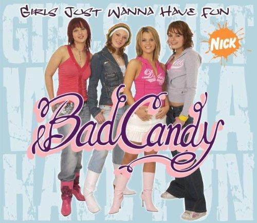 Bad Candy - Girls Just Wanna Have Fun - Zortam Music