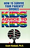 By Ph.D. Gayle Kimball How To Survive Your Parents Divorce: Kids Advice To Kids (1st First Edition) [Paperback]