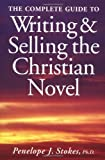 The Complete Guide to Writing and Selling the Christian Novel (0898798108) by Penelope J. Stokes