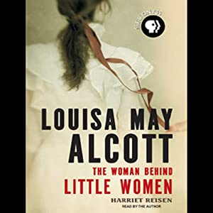 Louisa May Alcott - The Woman Behind Little Women - Harriet Reisen
