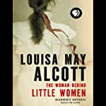 Louisa May Alcott: The Woman Behind Little Women | Harriet Reisen