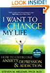 I Want to Change My Life: How to Over...