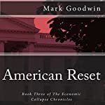 American Reset: Book Three of the Economic Collapse Chronicles, Volume 3 (       UNABRIDGED) by Mark Goodwin Narrated by Kevin Pierce