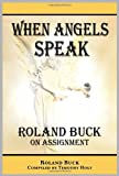 When Angels Speak: Roland Buck on Assignment