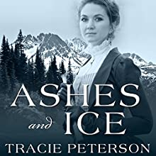 Ashes and Ice: Yukon Quest, Book 2 (       UNABRIDGED) by Tracie Peterson Narrated by Laural Merlington