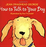How to Talk to Your Dog (0060006234) by George, Jean Craighead