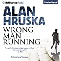 Wrong Man Running (       UNABRIDGED) by Alan Hruska Narrated by Jeff Cummings