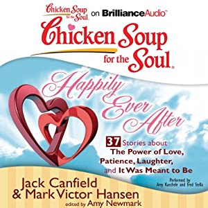 Chicken Soup for the Soul: Happily Ever After - 37 Stories About the Power of Love, Patience, Laughter, and It Was Meant to Be | [Jack Canfield, Mark Victor Hansen, Amy Newmark]
