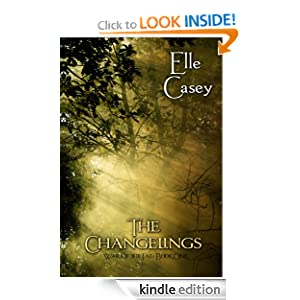 FREE KINDLE BOOK: The Changelings (War of the Fae: Book 1), by Elle Casey. Publication Date: February 5, 2012