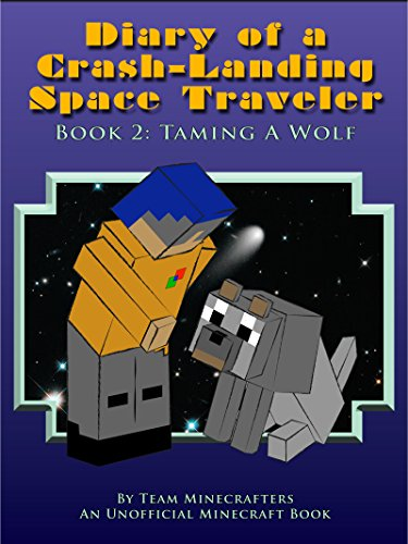 Diary Of A Crash-Landing Space Traveler Book 2: Taming A Wolf, An Unofficial Minecraft Book (Minecraft Inspired Adventure Series) (Space Travelers compare prices)