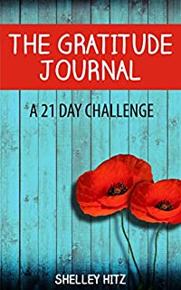 (FREE on 9/24) The Gratitude Journal: A 21 Day Challenge To More Gratitude, Deeper Relationships, And Greater Joy by Shelley Hitz - http://eBooksHabit.com