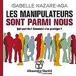 Les manipulateurs sont parmi nous | Isabelle Nazare-Aga