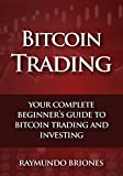 Bitcoin Trading: Your Complete Beginner's Guide to Bitcoin Trading and Investing