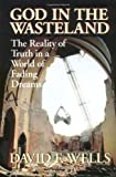 God in the Wasteland: The Reality of Truth in a World of Fading Dreams (0802841791) by Wells, David F.