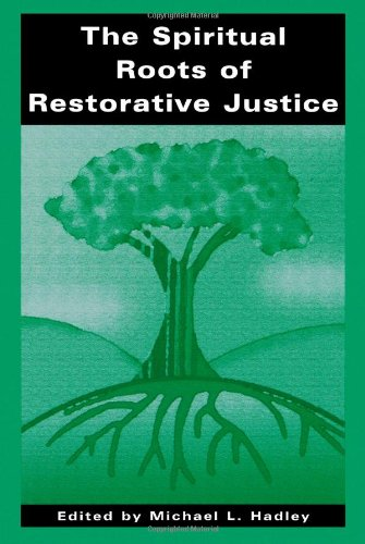 The Spiritual Roots of Restorative Justice (S U N Y...