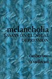 Melancholia: Essays on Clinical Depression