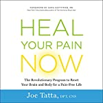 Heal Your Pain Now: The Revolutionary Program to Reset Your Brain and Body for a Pain-Free Life | Joe Tatta