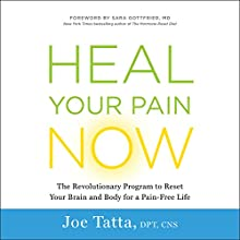 Heal Your Pain Now: The Revolutionary Program to Reset Your Brain and Body for a Pain-Free Life Audiobook by Joe Tatta Narrated by Ben Sullivan