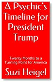 A Psychic's Timeline for President Trump: Twenty Months to a Turning Point for America