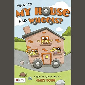 \What If My House Had Wheels? | [Janet Bohm]