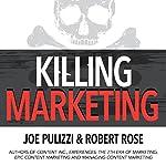 Killing Marketing: How Innovative Businesses Are Turning Marketing Cost into Profit | Joe Pulizzi,Robert Rose