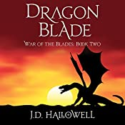 Dragon Blade: War of the Blades, Book 2 | J.D. Hallowell